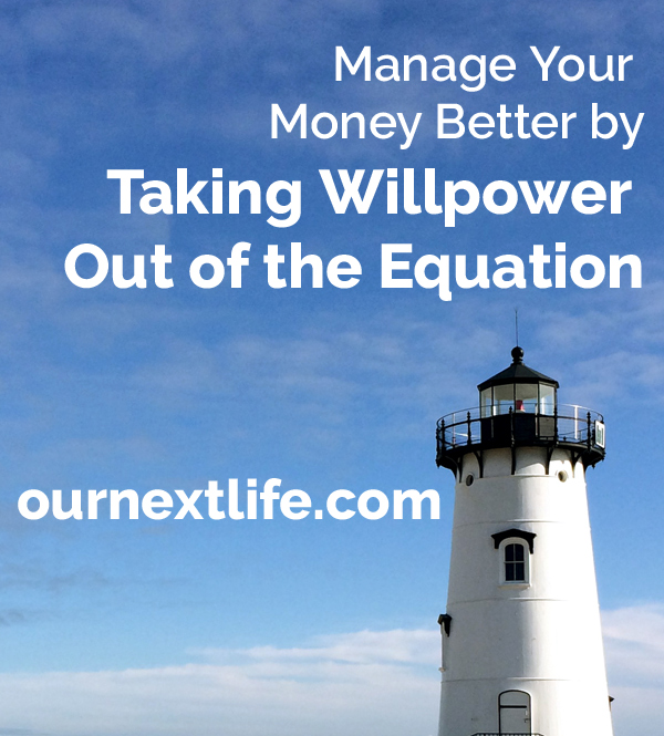 Manage your money better by taking willpower out of the equation // Our Next Life -- personal finance, automation, investing, financial independence, early retirement