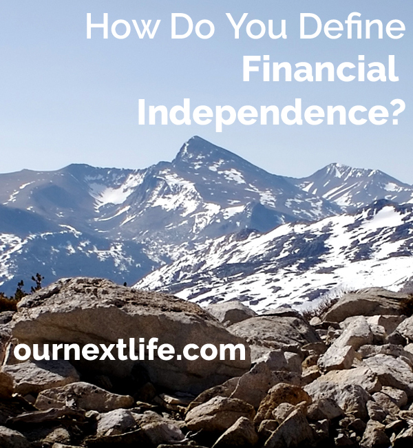 How do you define financial independence? // Our Next Life -- early retirement, personal finance, financial freedom