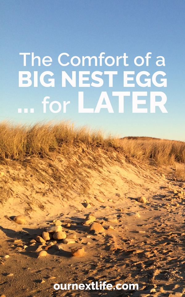 OurNextLife.com // The Comfort of a Big Nest Egg... for Later. Early retirement, financial independence, security, health care costs