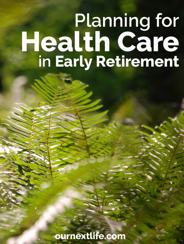 OurNextLife.com // Planning for Health Care in Early Retirement -- Obamacare, ACA, health insurance, medical coverage