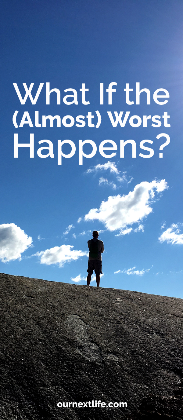 OurNextLife.com // What If the (Almost) Worst Happens? How will we adjust our early retirement plans if bad things go down?