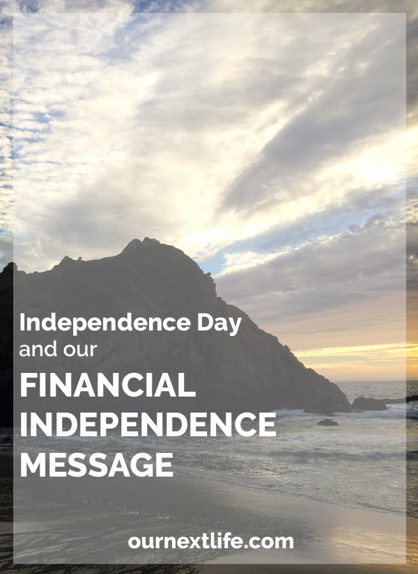OurNextLife.com // Independence Day and our Financial Independence Message // Early Retirement Blog // Financial Independence, Deliberate Lifestyle Design, Mountain Living, Simplicity