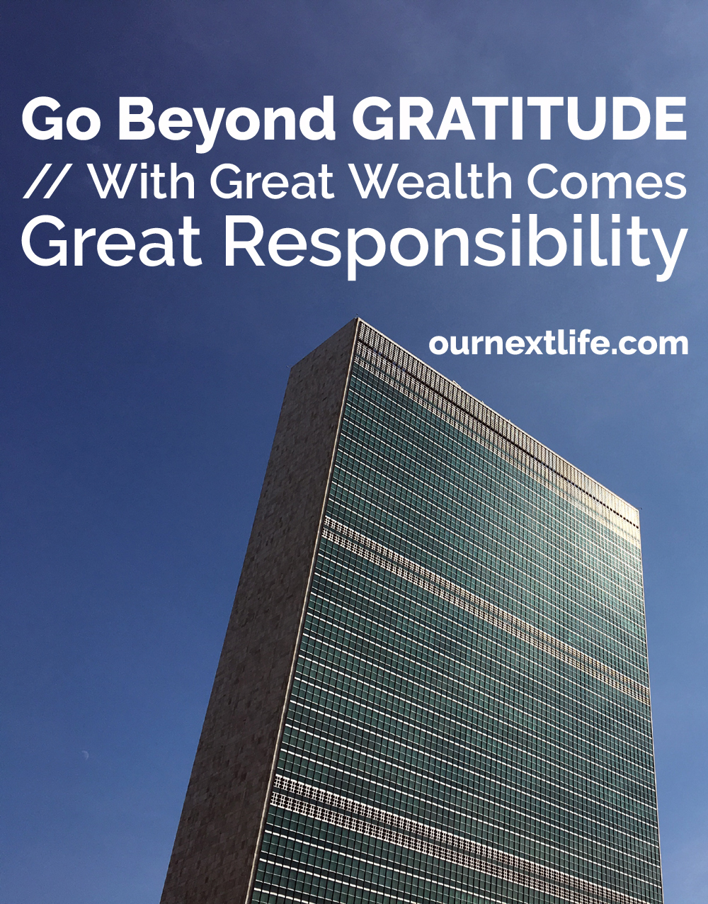 OurNextLife.com // Go Beyond Gratitude // With Great Wealth Comes Great Responsibility
