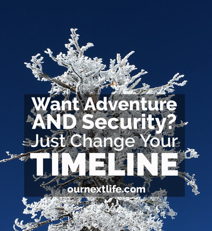 Want adventure and financial security? Just change your timeline. // financial security, adventure, ski bum, life planning