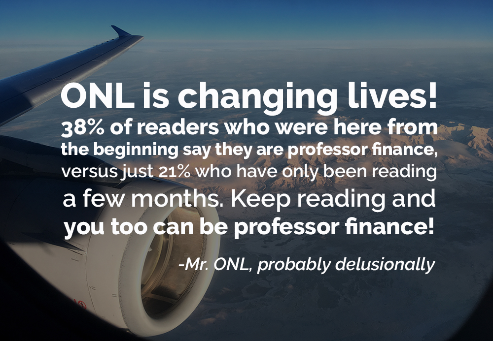 ONL is changing lives! 38% of readers who were here from the beginning say they are professor finance, vs just 21% who have only been reading a few months. Keep reading and you too can be professor finance!