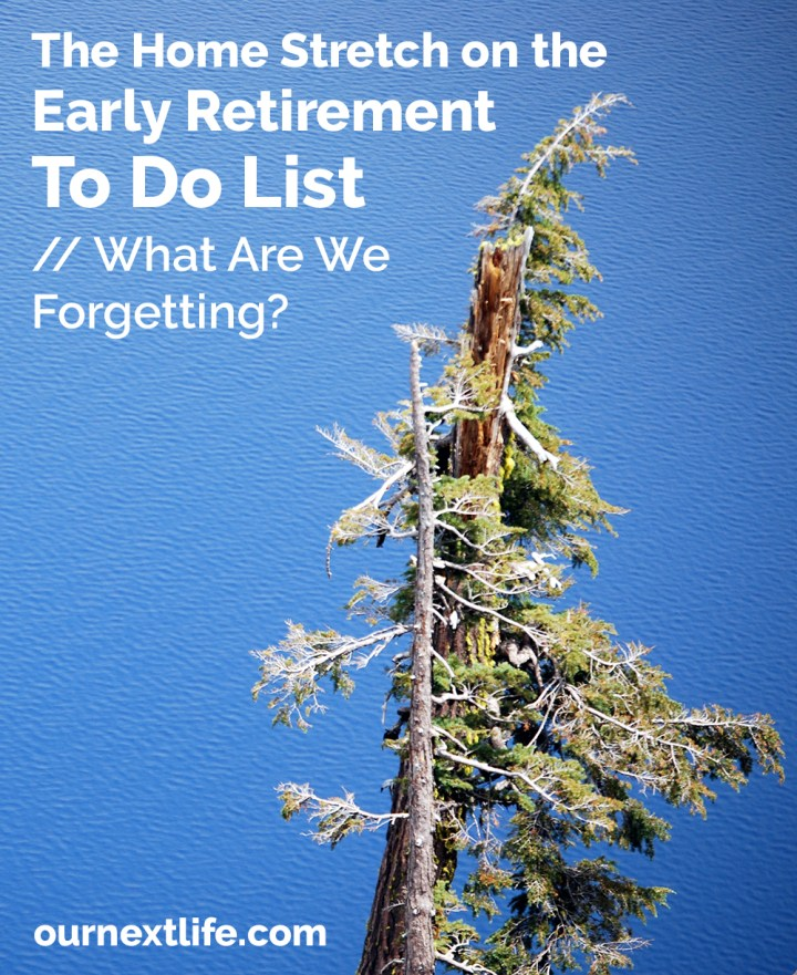 The Final Early Retirement To Do List! What Are We Forgetting? // We're down to three months of work, and only have a little time left to complete what needs doing before we end our careers forever. We've gotten a lot done this year, but need your help to make sure we're not forgetting to do anything important!