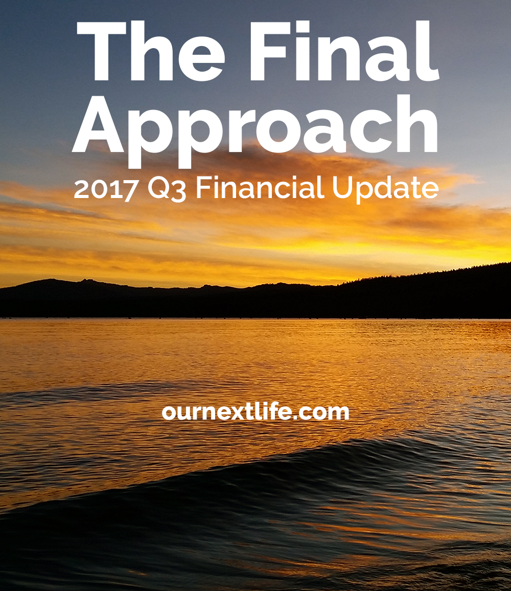 Our Next Life // The Final Approach -- 2017 Q3 Financial Update // Our final pre-early retirement financial update! Financial independence, early retirement, retirement planning, passive income, investing.