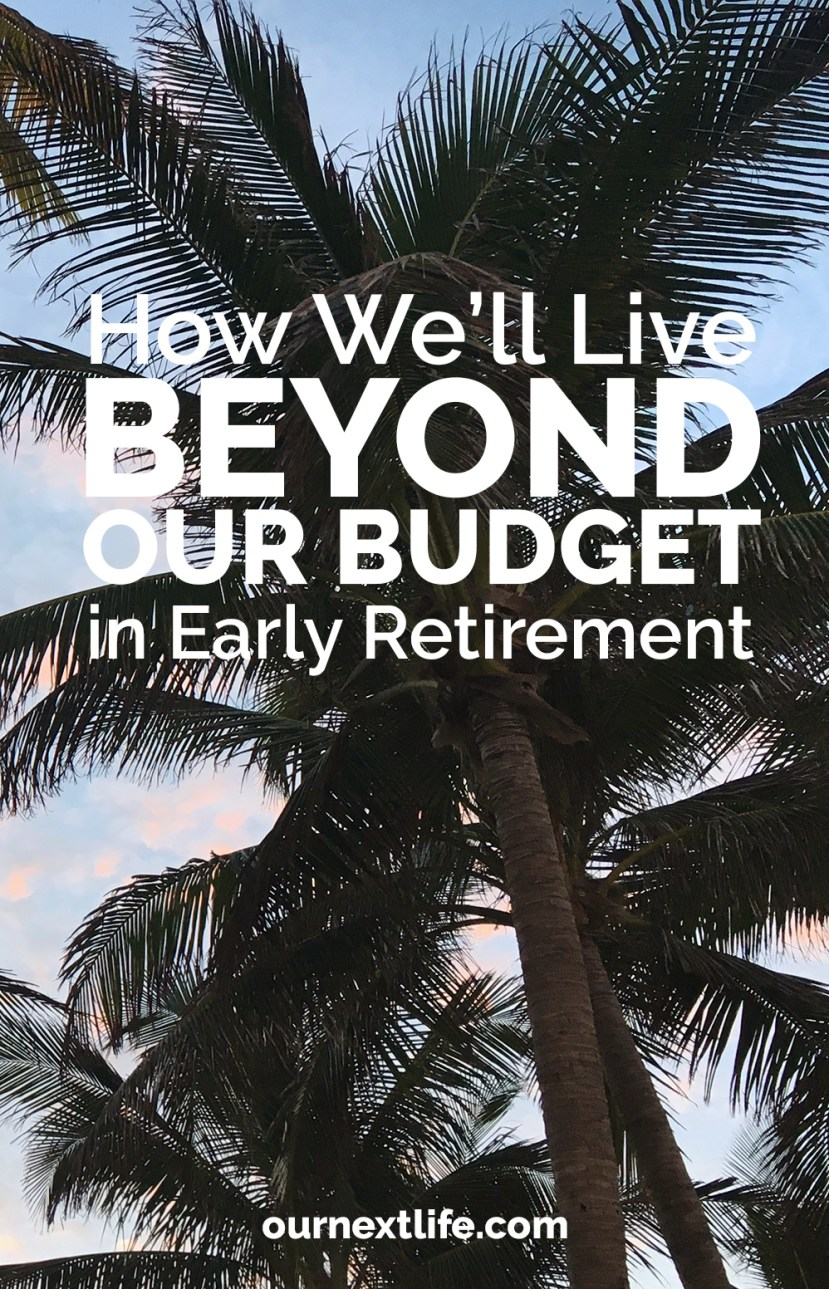 Living beyond our budget in early retirement // How we'll stretch our dollars to live an amazing life in early retirement, financial independence, budgeting, retirement planning
