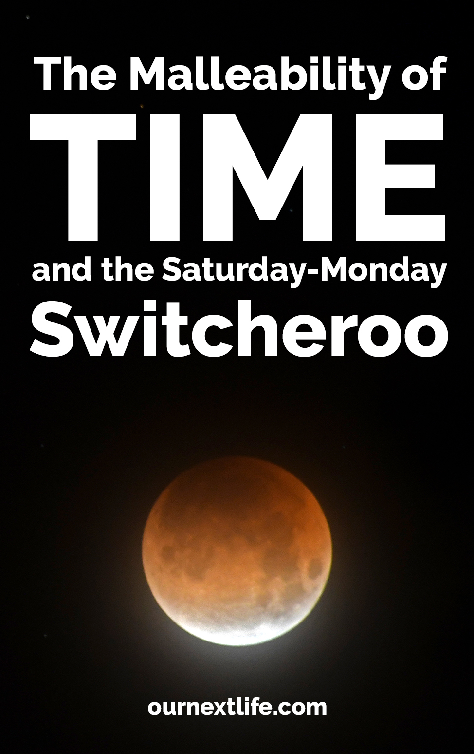 The Malleability of Time and the Monday-Saturday Switcheroo // Our Next Life // Early retirement, financial independence, adventure, happiness