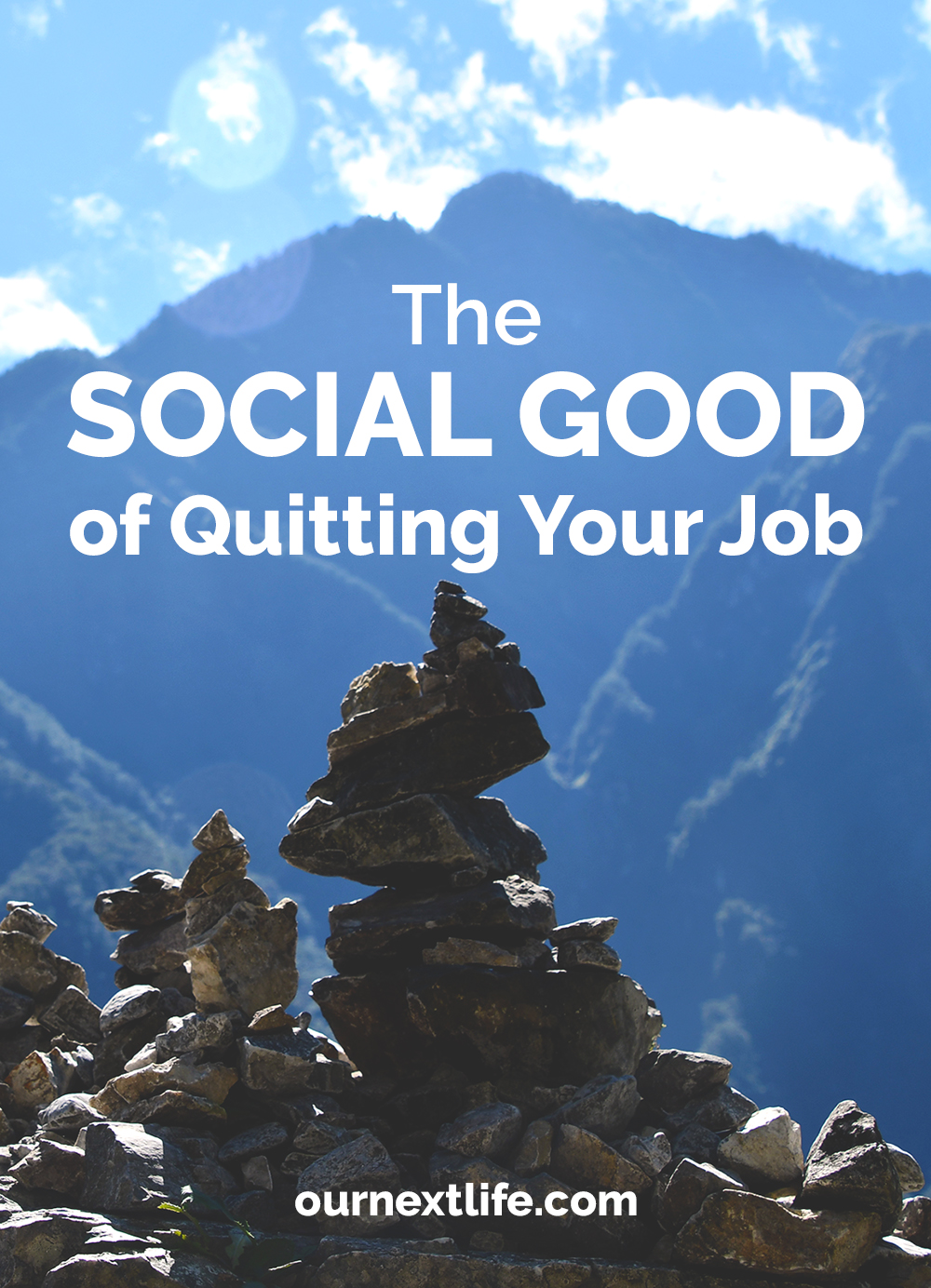 OurNextLife.com // The Social Good of Quitting Your Job // Financial independence and early retirement give each of us the incredible opportunity to volunteer more, be philanthropic, be better caregivers and even create jobs!