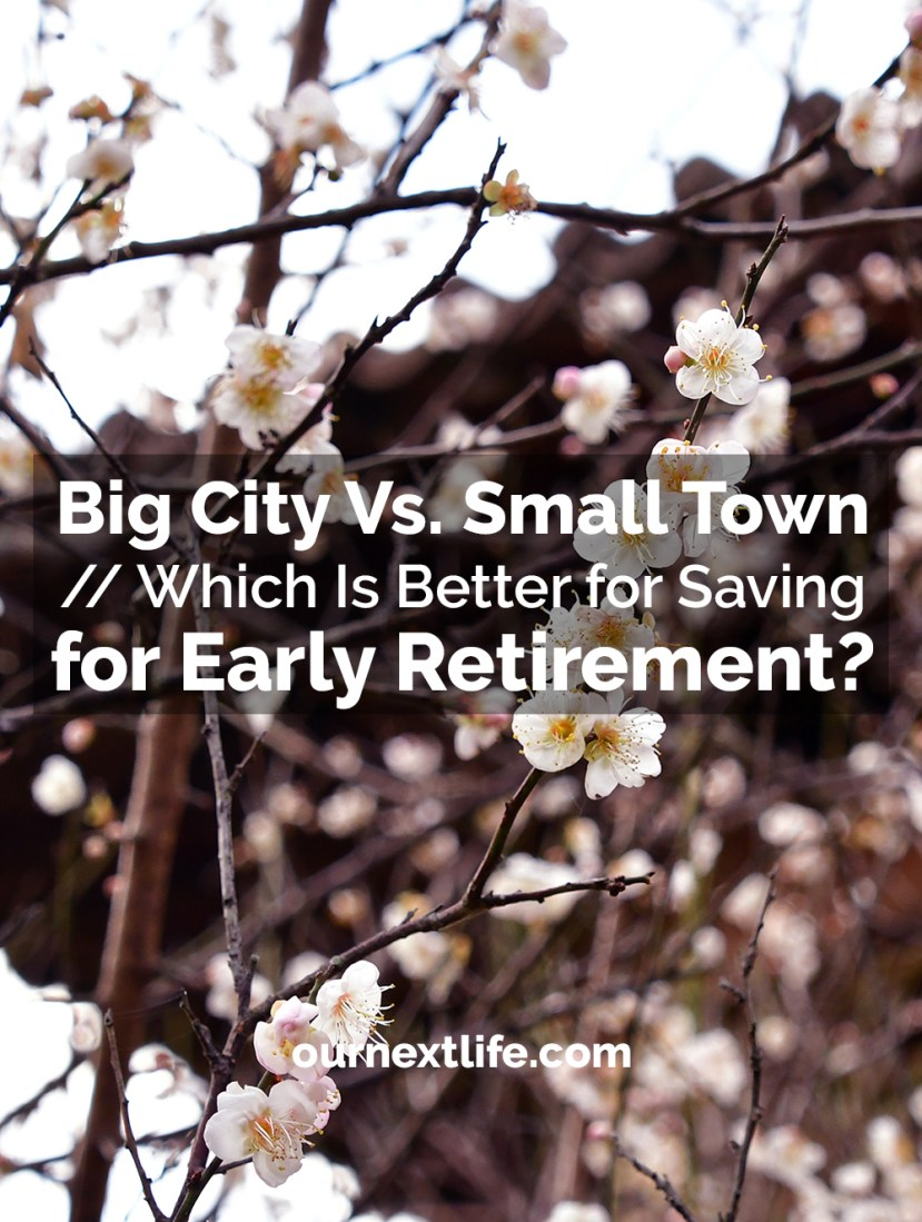 Small Town Vs. Big City -- Which is better for saving for early retirement? Our Next Life -- financial independence, early retirement, adventure, happiness