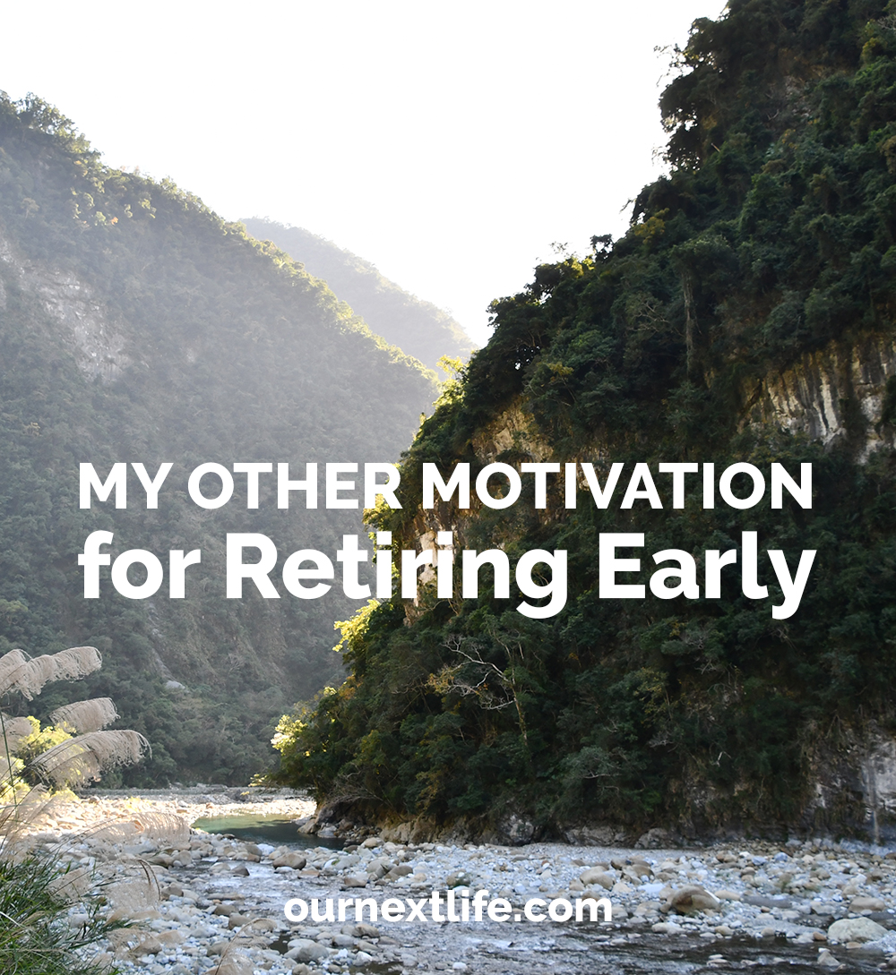 My other motivation for retiring early // What many get wrong about those who can't work -- OurNextLife.com // early retirement, financial independence, happiness, adventure