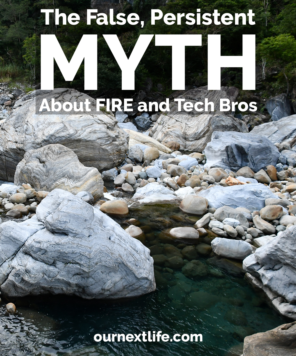 The false, persistent myth about FIRE and tech bros // Our Next Life // early retirement, financial independence, adventure, happiness