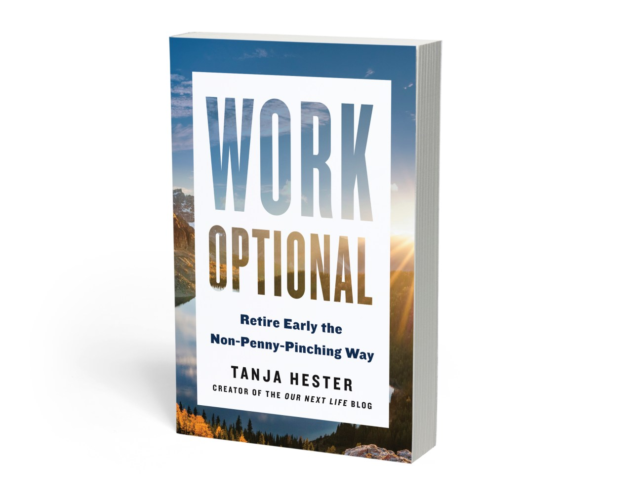 Work Optional: Retire Early the Non-Penny-Pinching Way, by Tanja Hester, Creator of the Our Next Life blog