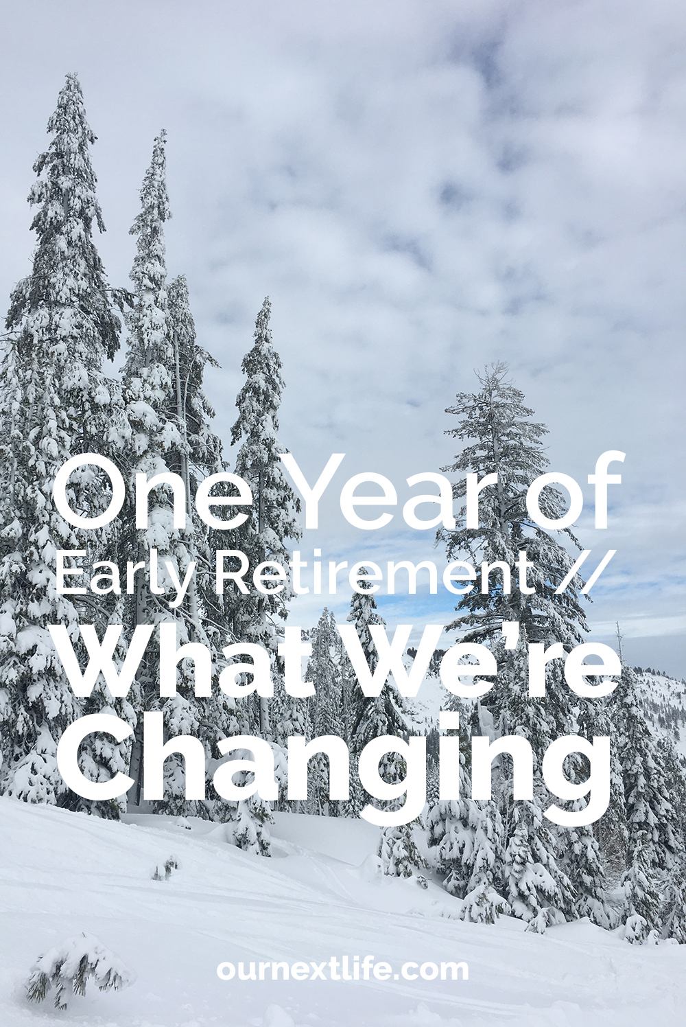one year of early retirement // what we're changing -- our next life, early retirement, financial independence, work optional living, fire movement, adventure, happiness