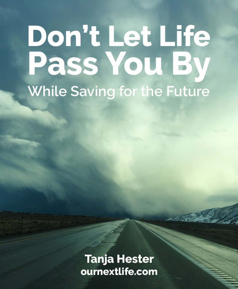Don't Let Life Pass You By While Saving for the Future, by Tanja Hester, Our Next Life // early retirement, financial independence, work optional, adventure, happiness