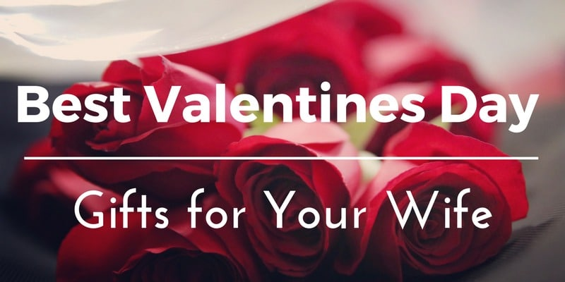 Best Valentines Day Gifts For Your Wife 35 Unique