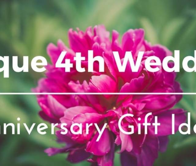 Best Th Wedding Anniversary Gift Ideas For Him And Her  Unique Floral Fruity Presents To Celebrate Your Fourth Year