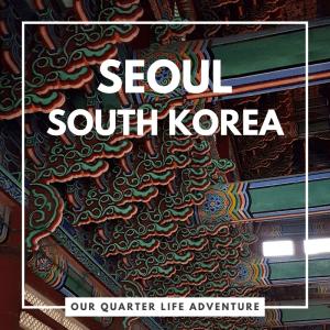 Seoul South Korea Our Quarter Life Adventure