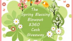 Spring Blessing Blowout $360 Cash Giveaway!
