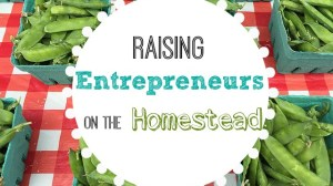 Raising Entrepreneurs on the Homestead