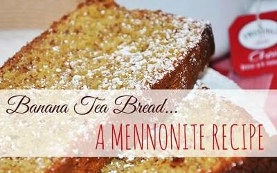Banana Tea Bread – A Mennonite Recipe