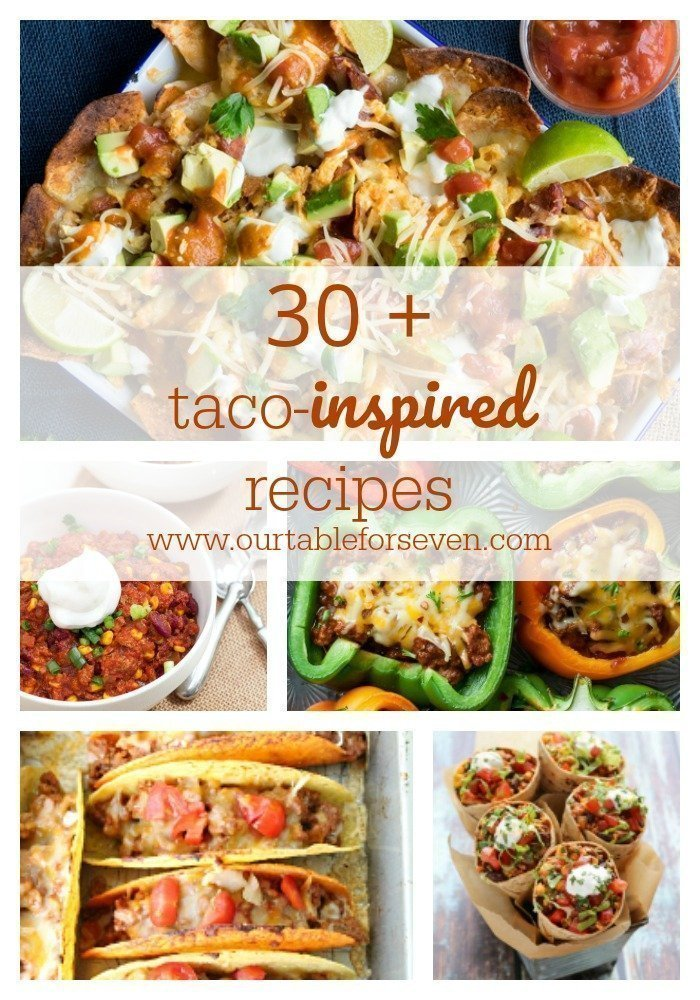 30 + Taco Inspired Recipes from Table for Seven