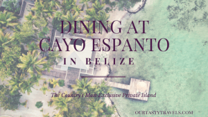 Dining at Cayo Espanto, Belize's Exclusive Private Island