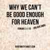 "October 18, 2015: ""Why We Can't Be Good Enough for Heaven"" by Pastor Dave Gordon"