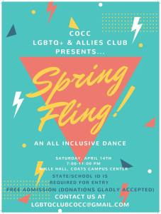 Spring Fling COCC LGBTQ poster presented by COCC LGBTQ+ & ALLIES CLUB AN ALL INCLUSIVE DANCE April 4th