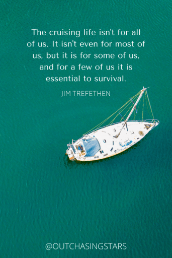 """A sailboat in green water viewed from above with the text:""""The cruising life isn't for all of us. It isn't even for most of us, but it is for some of us, and for a few of us it is essential to survival."""" - Jim Trefethen"""