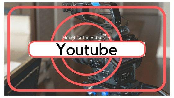 Monetizar videos en youtube