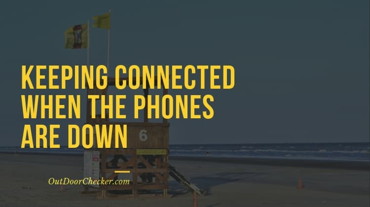KEEPING CONNECTED WHEN THE PHONES ARE DOWN