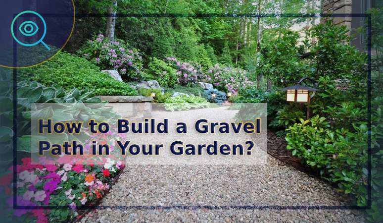 How to Build a Gravel Path in Your Garden