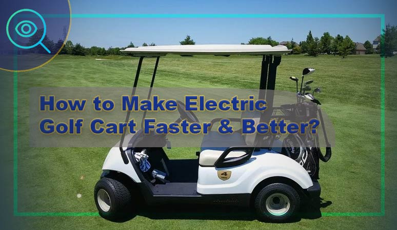 How to Make Electric Golf Cart Faster & Better?- 6 Effective Tips 1