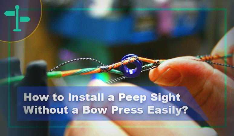 Everything About How to Install a Peep Sight Without a Bow Press