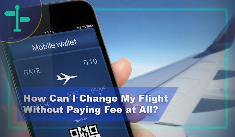 How Can I Change My Flight Without Paying a Fee Additionally