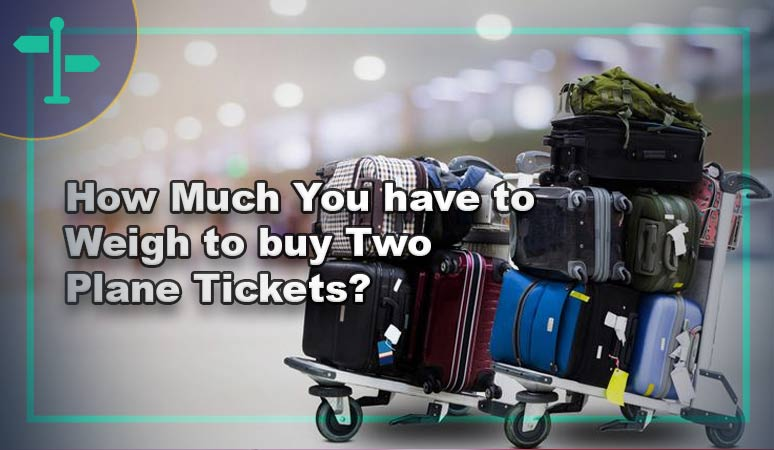 How Much Do You Have to Weigh to But Two Plane Tickets.