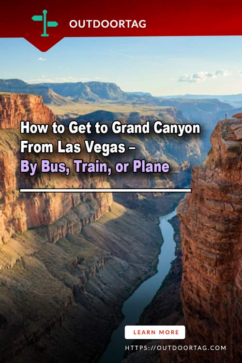 How to Get to Grand Canyon From Las Vegas – By Bus, Train, or Plane