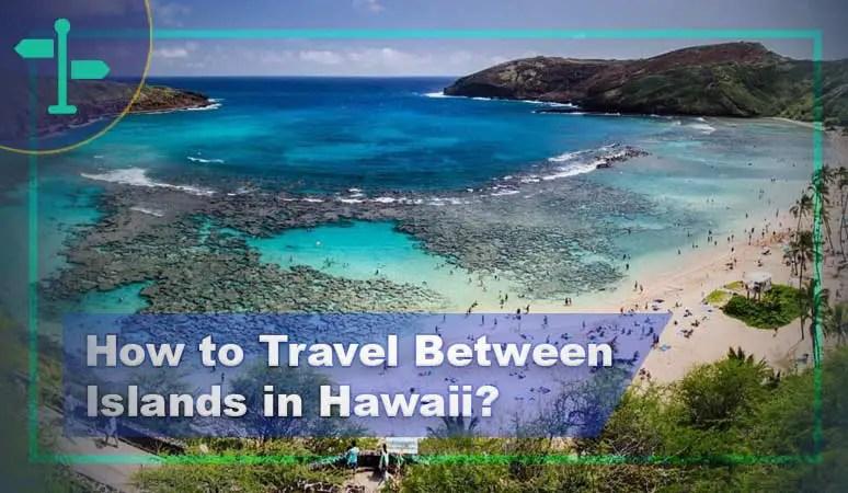 How to Travel Between Islands in Hawaii