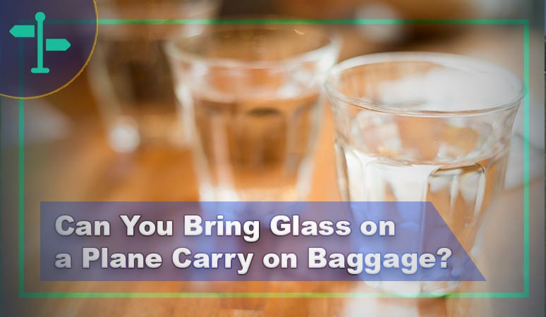Can You Bring Glass on a Plane Carry on Baggage?