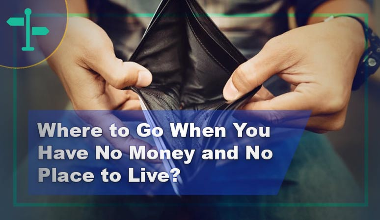 Where to Go When You Have No Money and No Place to Live?