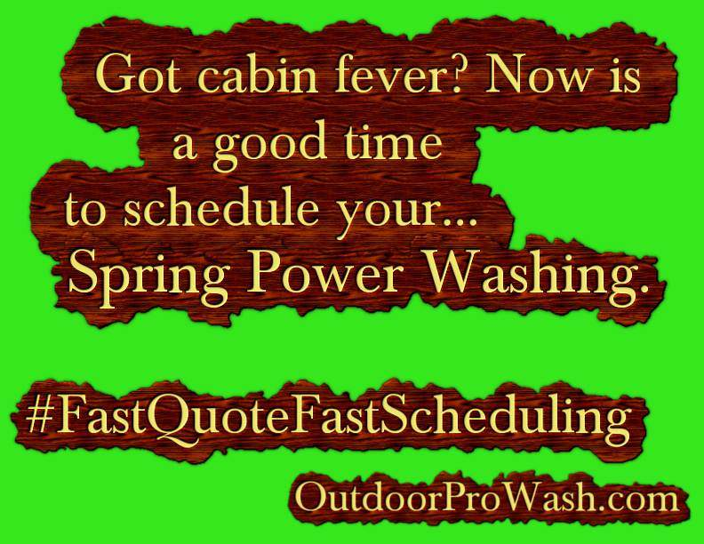 Cabin Fever Spring Power Washing
