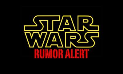 Star Wars Rumor Alert