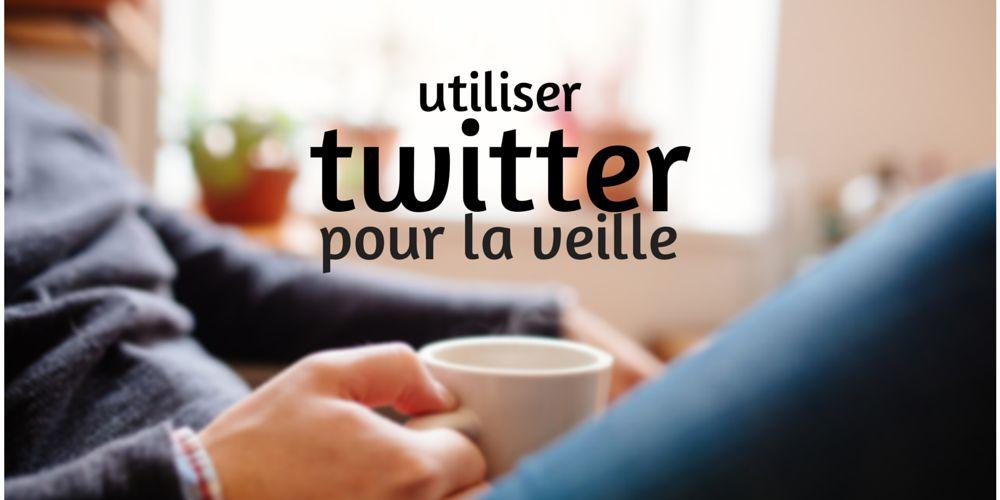 Utiliser twitter pour la veille