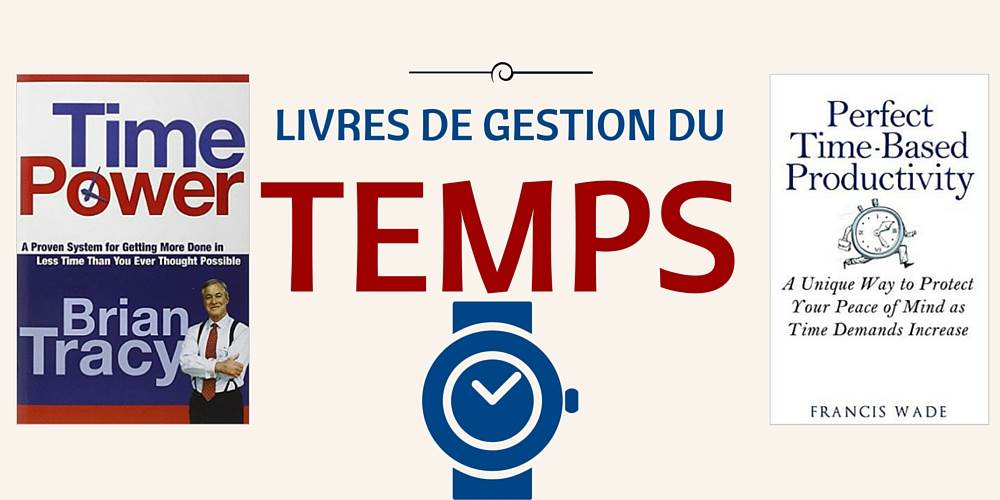 Gestion du temps Brian Tracy Francis Wade