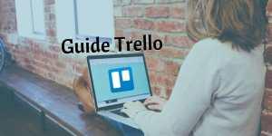 Guide Trello : 17 solutions pour doper vos tableaux