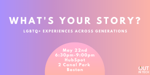 Out in Tech BOS | What's Your Story? @ HubSpot | Boston | MA | US