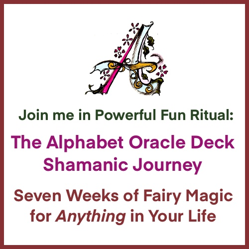 Join me in Powerful Fun Ritual: The Alphabet Oracle Deck Shamanic Journey—Seven Weeks of Fairy Magic for Anything in Your Life