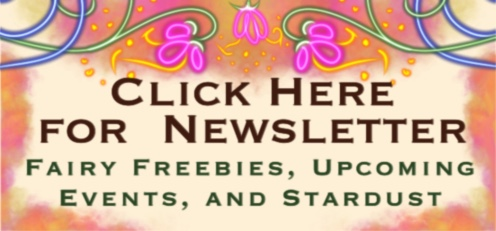 Click here for my newsletter. Fairy freebies, upcoming events, and stardust.